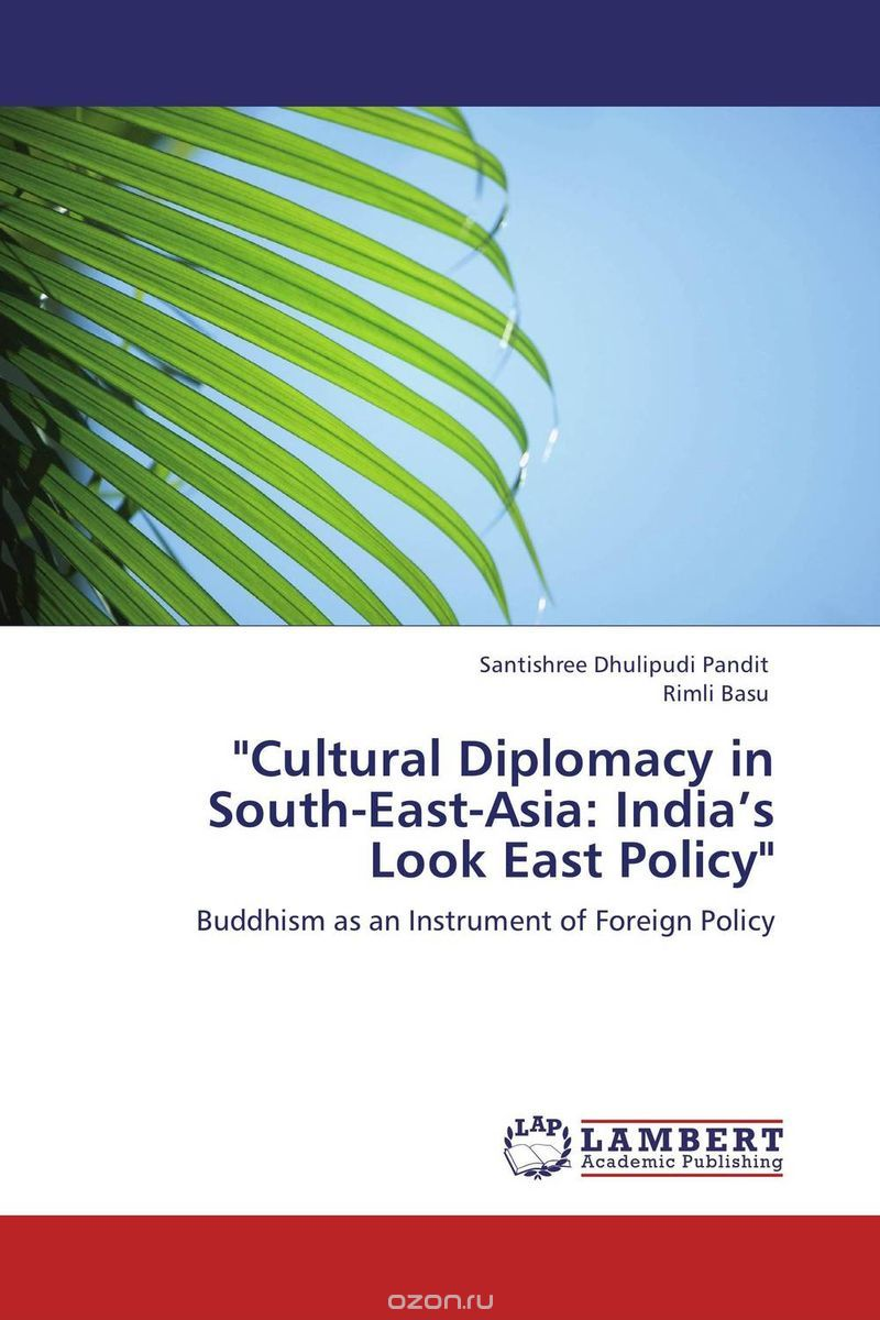 Cultural Diplomacy in South-East-Asia: IndiaТs Look East Policy